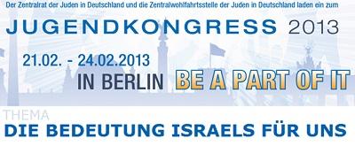 JUGENDKONGRESS   21.02.-24.02.2013, BERLIN   DIE BEDEUTUNG ISRAELS FÜR UNS