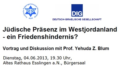 Prof. Blum: Jüdische Präsenz im Westjordanland - ein Friedenshindernis? Vortrag & Diskussion mit Prof. Yehuda Z. Blum, Di, 04.06.2013, 19.30 Uhr, Altes Rathaus Esslingen, Bürgersaal