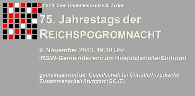 Öffentliche Gedenkveranstaltung anlässlich des 75. Jahrestags der Reichspogromnacht am 9. November, 19.30 Uhr, IRGW-Gemeindezentrum Hospitalstraße/Stuttgart
