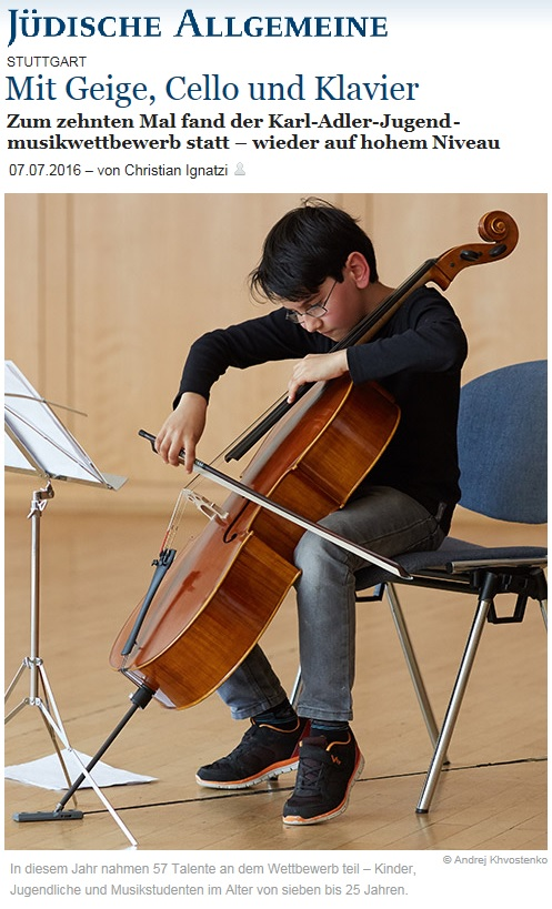 10., internationaler Karl-Adler-Jugendmusikwettbewerb Baden-Württemberg  -  hier: Jüdische Allgemeine (07.07.2016): Mit Geige, Cello und Klavier