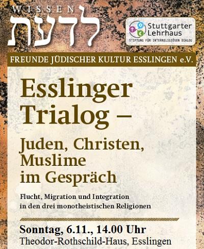 Esslinger Trialog - Juden, Christen und Muslime im Gespräch: So, 06.11.2016, 14.00 Uhr, Theodor-Rothschild-Haus: Flucht, Migration und Integration in den drei monotheistischen Religionen