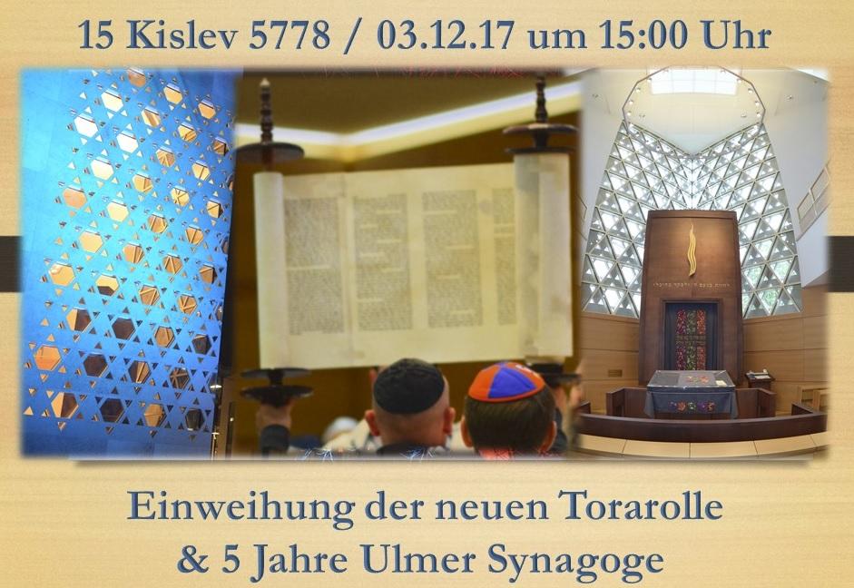 15. Kislew 5778 - 3. Dezember 2017  Einweihung der neuen Tora-Rolle Ulm & 5 Jahre neue Synagoge Ulm