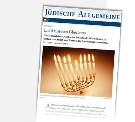 Jüdische Allgemeine (07.12.17): Licht unseres Glaubens. Die Makkabäer-Geschichte ist aktuell: Wir können in Zeiten von Angst und Terror die Dunkelheit vertreiben