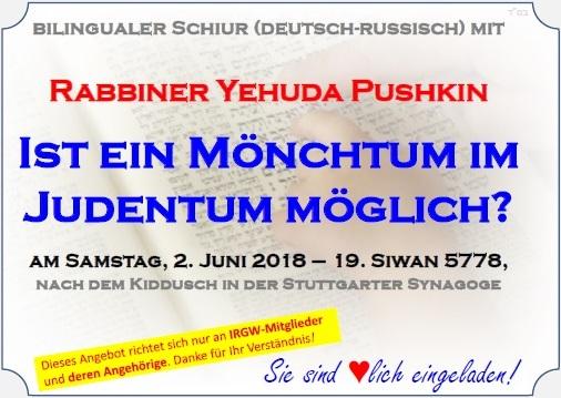 Bilingualer Schiur - deutsch-russisch - mit Rabbiner Yehuda Pushkin 'Ist ein Mönchtum im Judentum möglich?' am Samstag, 2. Juni 2018, nach dem Kiddusch in der Stuttgarter Synagoge