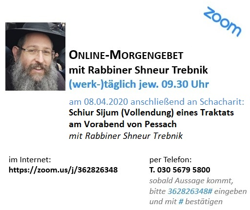 Morgengebet mit anschließendem Online-Schiur mit Rabbiner Shneur Trebnik (deutsch/hebräisch)